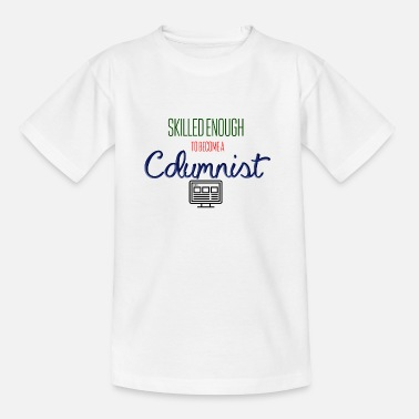Columnist Skilled enough to become a Columnist - Kids' T-Shirt