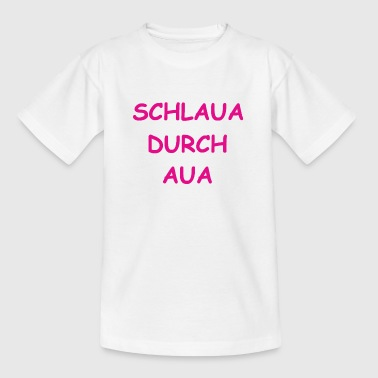Schlaua durch aua pink - Kinder T-Shirt