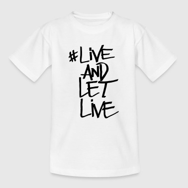 Live Quote Live And Let Live - Kids' T-Shirt