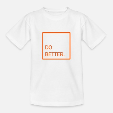 do better - Kinder T-Shirt