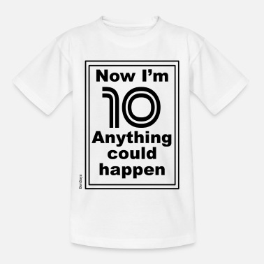 Now I'm 10 anything could happen - Kids' T-Shirt