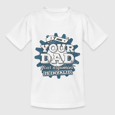 I Am Your Dad Your Argument Is Invalid - Kinder T-Shirt