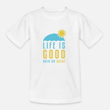 Rain Life is Good Rain or Shine - Kids' T-Shirt
