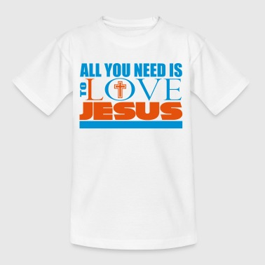 All you need is to love Jesus Christ - Kids' T-Shirt