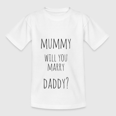 mummy, Will you marry daddy? - Kids' T-Shirt