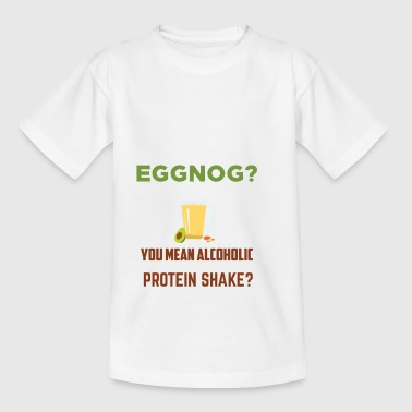 EGGNOG? YOU MEAN ALCOHOLIC PROTEIN SHAKE - Kids' T-Shirt