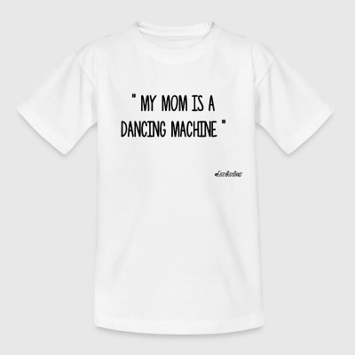 MY MOM IS A DANCING MACHINE - T-shirt Enfant