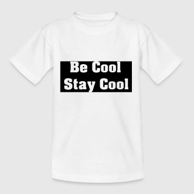 Be Cool Stay Cool - Kids' T-Shirt
