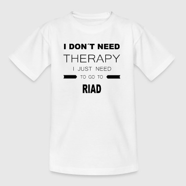 i dont need therapy i just need to go to RIAD - Kinder T-Shirt