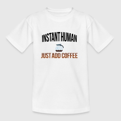 Instant human add coffee - Kinder T-Shirt