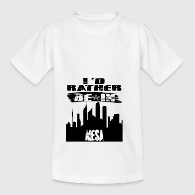 Geschenk Id rather be in Mesa - Kinder T-Shirt