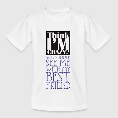 Think i'm crazy, you should be with BFF - Kids' T-Shirt