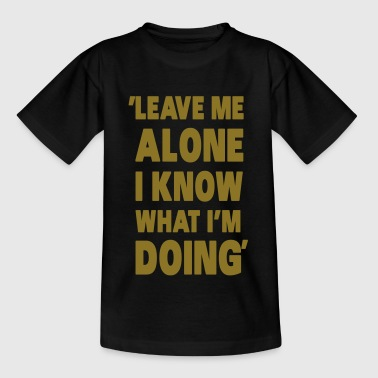 Leave Me Alone I Know What I'm Doing - Kinderen T-shirt