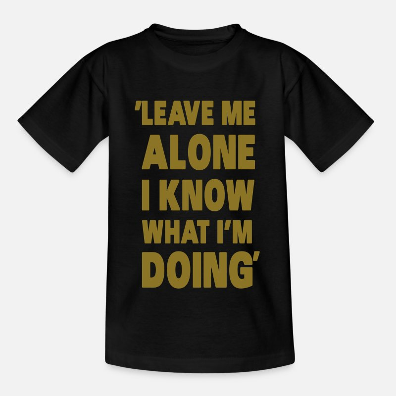 Me T-Shirts - Leave Me Alone I Know What I'm Doing - Kinderen T-shirt zwart