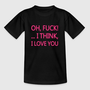 Oh Fuck! I think I love You, www.eushirt.com - Kinderen T-shirt
