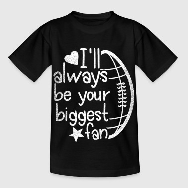 I'll always be your biggest fan - Football design - Kids' T-Shirt