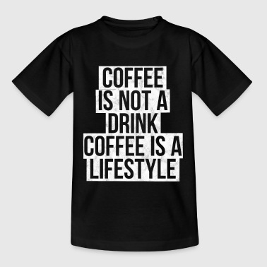 Coffee is not a drink, coffee is a lifestyle - Kids' T-Shirt