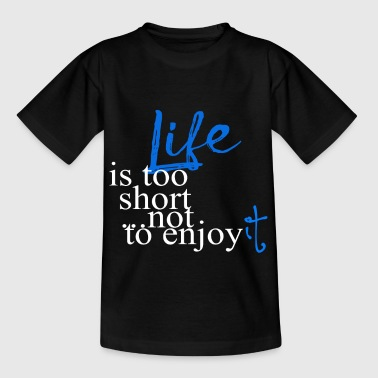 Life is too short not to enjoy it - Kids' T-Shirt