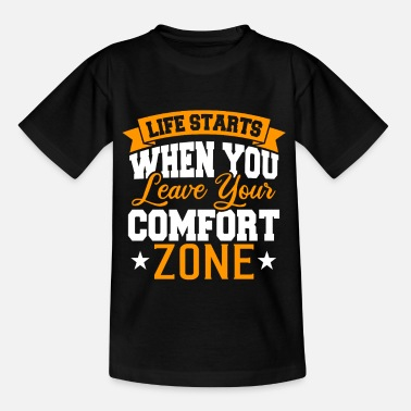 Leave Your Comfort Zone Life starts when you leave your comfort zone - Kinder T-Shirt