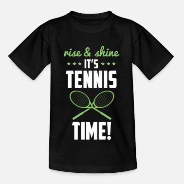 rise and shine its tennis time - tennis shirt - Kids' T-Shirt