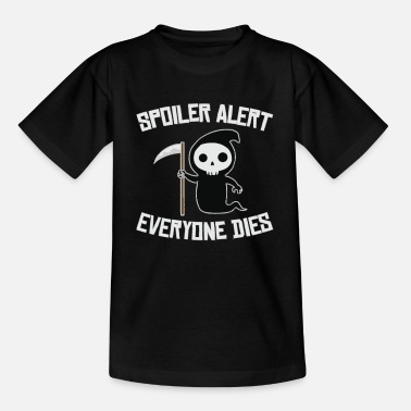Spoiler Alert Everyone Spoiler alert everyone dies funny death - Kids' T-Shirt
