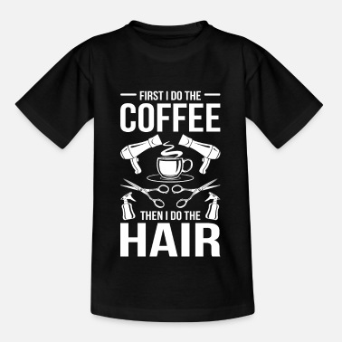 Haircut Cool Hairdresser Design Quote I Do The Coffee I Do - Kids' T-Shirt