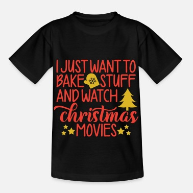 Bake I want to bake and watch Christmas movies - Kids' T-Shirt