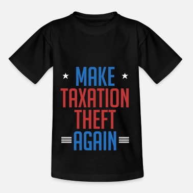 Market Anarchist Make Taxation Theft Again Libertarian Anarchist - Kids' T-Shirt