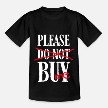 Buy Please buy. Buy it! Please buy me - Kids' T-Shirt