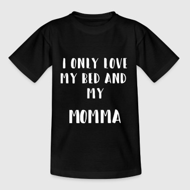 I Love Mamma I only love my Bed and my Momma Süßer Baby Spruch - Kinder T-Shirt