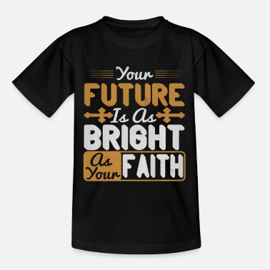 Faithfulness Your future is as bright as your Faith - Kids' T-Shirt