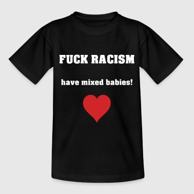 FUCK RACISM - have miexed babies! - Kids' T-Shirt