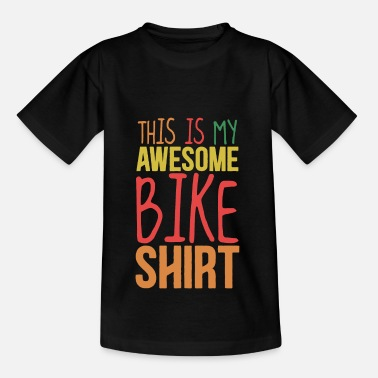 Cycling This is my awesome bike shirt - Kids' T-Shirt