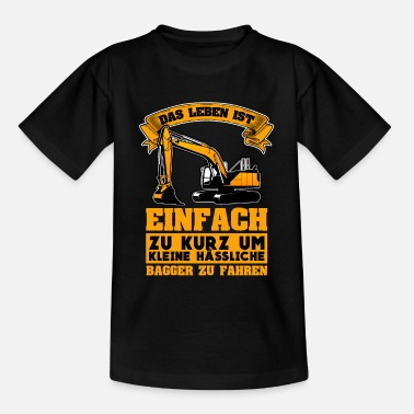 Childhood Life too short to drive ugly excavators - Kids' T-Shirt
