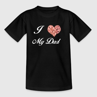 I LOVE MY DAD - Kinder T-Shirt