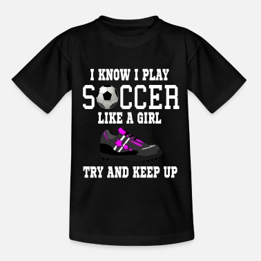 Like I Know I Play Like A Girl - Football Gift Gift - Kids' T-Shirt