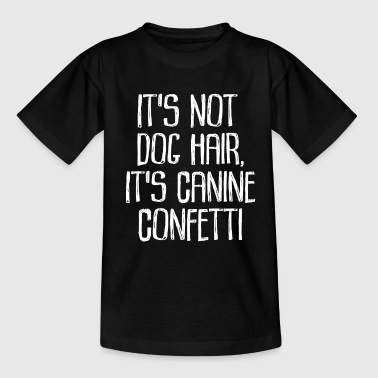 It's Not Dog Hair, It's Canine Confetti - Kids' T-Shirt