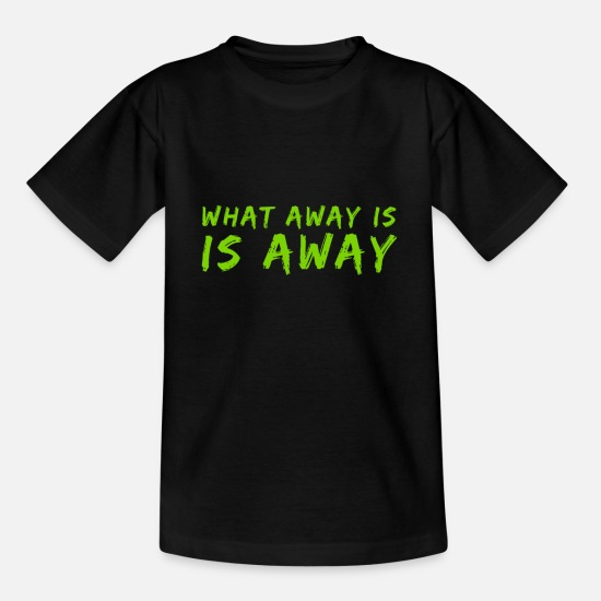 Vorbei T-Shirts - What Away is, is away - Kinder T-Shirt Schwarz