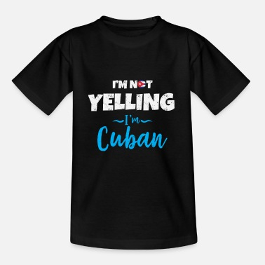 Im Not Yelling Im Cuban I'm Not Yelling I'm Cuban - Kids' T-Shirt