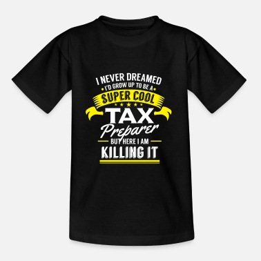 Tax I never dreamed to be a Tax Preparer killing it - Kids' T-Shirt