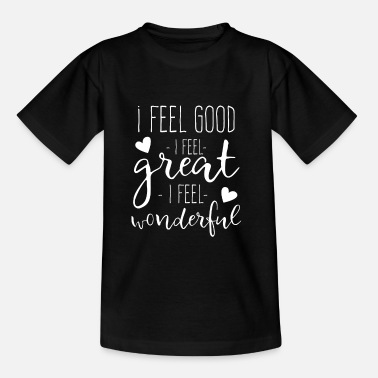 Feel I feel Good I feel Great I feel Wonderful - T-skjorte for barn