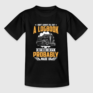 I don't always fill out a Logbook probably - Kids' T-Shirt