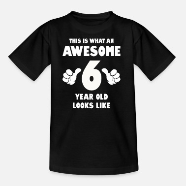 Years This is what an awesome 6 year old looks like - Kids' T-Shirt