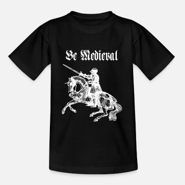 Medieval Be Medieval - Kids' T-Shirt