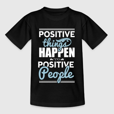 Positive things happen to positive people - Koszulka dziecięca