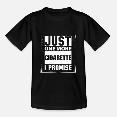 Play Just One More Cigarette I Promise - Kids' T-Shirt