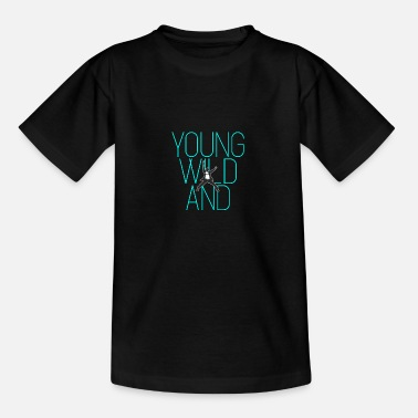 Young Young and wild ... Young wild and - Kids' T-Shirt