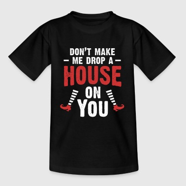 Do not Make Me Drop A House On You - Kids' T-Shirt