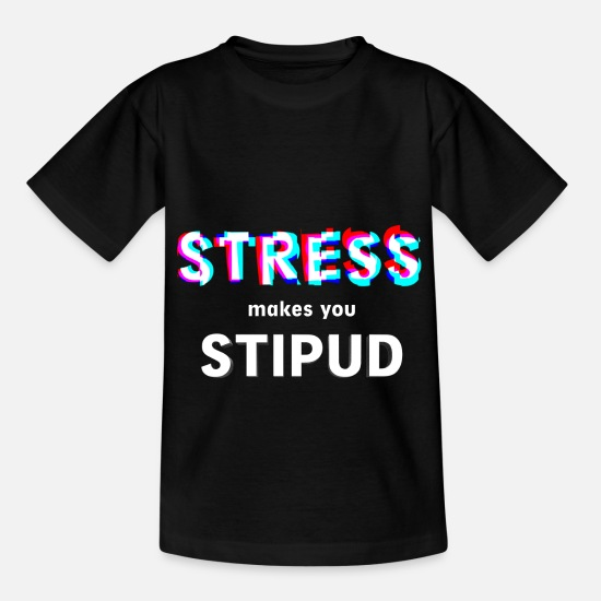 Stress T-Shirts - Stress makes stupid mindfulness meditation shirt - Kids' T-Shirt black