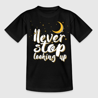 Never stop looking up - Kids' T-Shirt